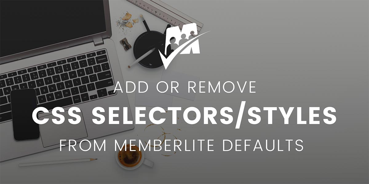 Banner graphic for Add or Remove Default CSS Selectors from Memberlite Defaults